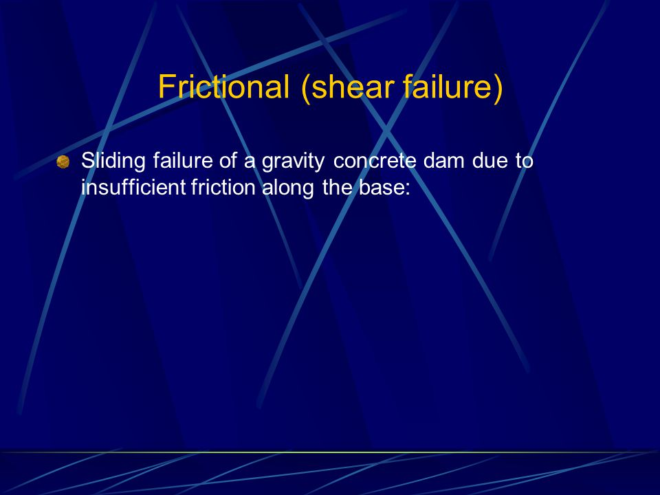 Frictional (shear failure) Sliding failure of a gravity concrete dam due to insufficient friction along the base: