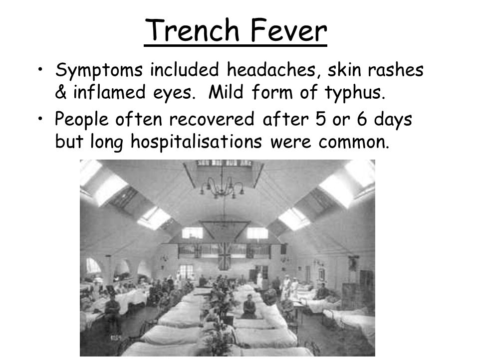 Trench Fever Symptoms included headaches, skin rashes & inflamed eyes.