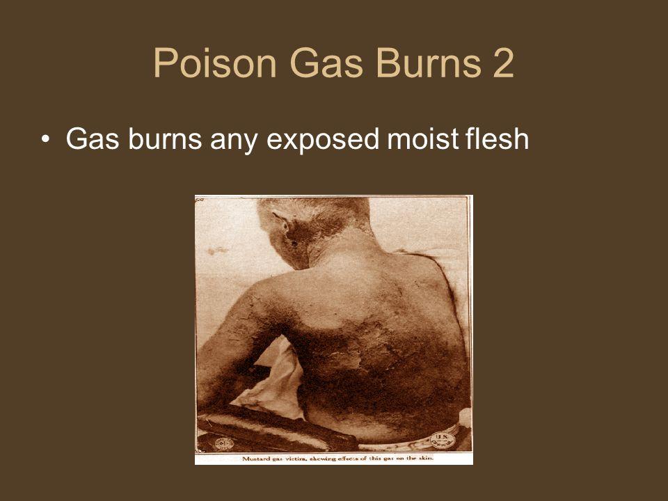 Poison Gas Burns 2 Gas burns any exposed moist flesh