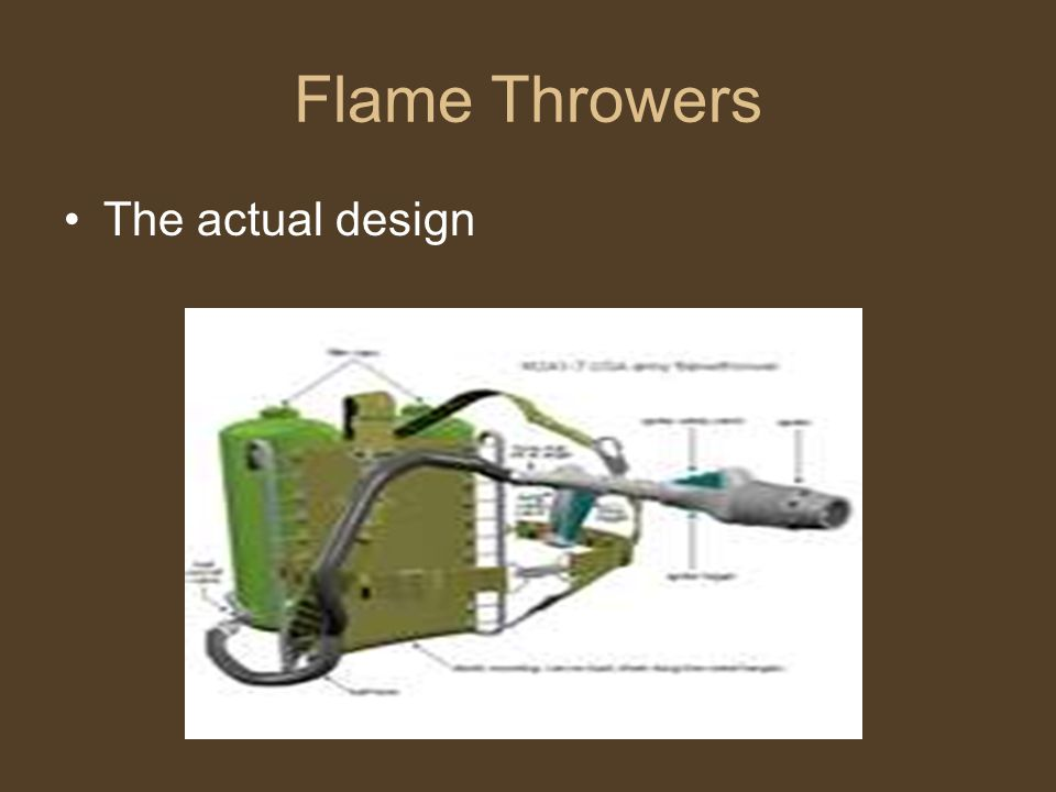 Flame Throwers The actual design