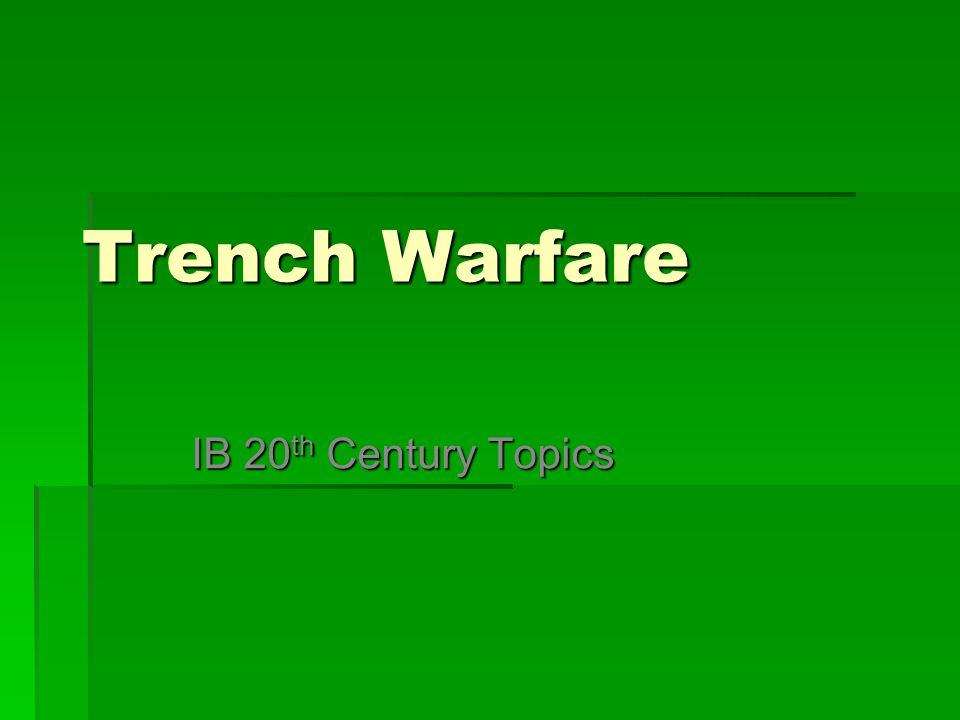 Trench Warfare IB 20 th Century Topics