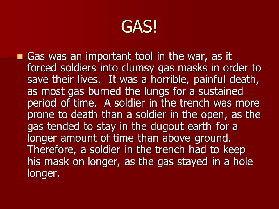 GAS! Gas! GAS! Quick, boys! – An ecstasy of fumbling, Fitting the clumsy helmets just in time; But someone still was yelling out and stumbling, And fl