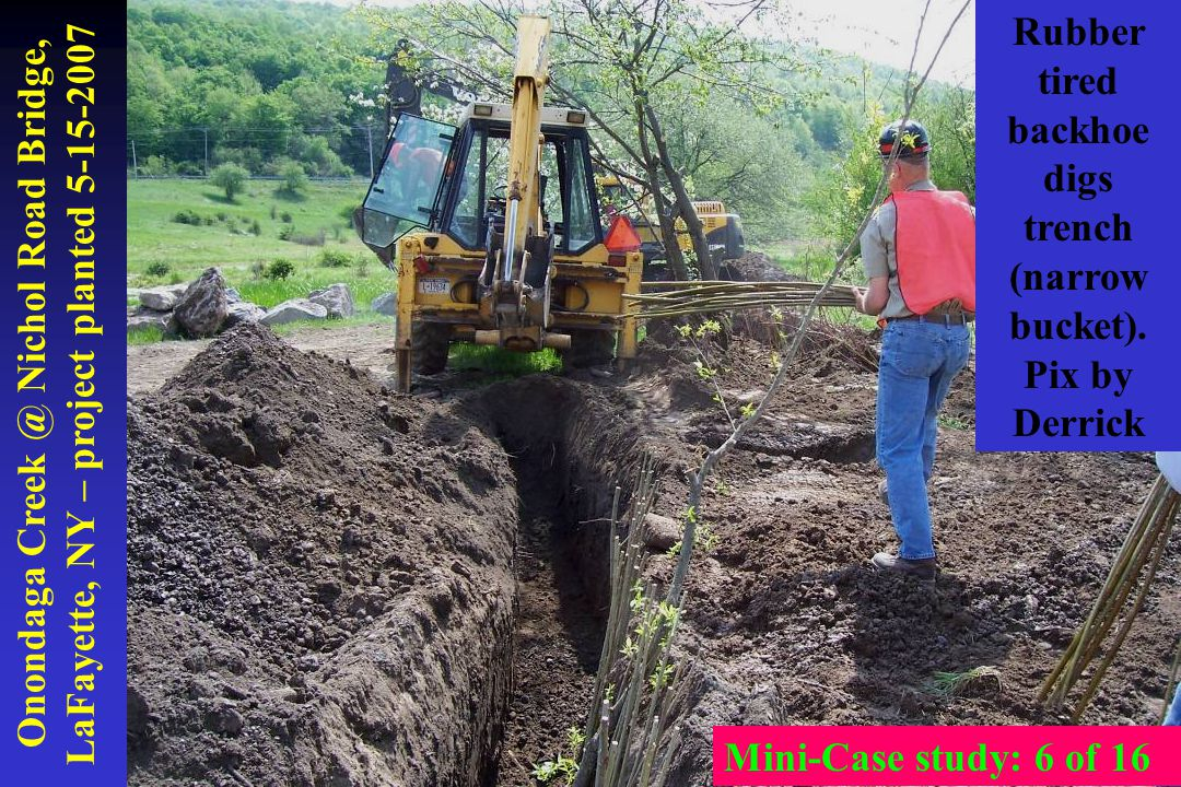 Onondaga Creek @ Nichol Road Bridge, LaFayette, NY – project planted 5-15-2007 Rubber tired backhoe digs trench (narrow bucket). Pix by Derrick Mini-C