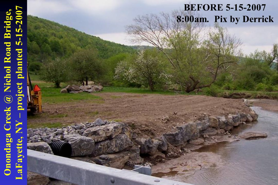 Onondaga Creek @ Nichol Road Bridge, LaFayette, NY – project planted 5-15-2007 BEFORE 5-15-2007 8:00am. Pix by Derrick