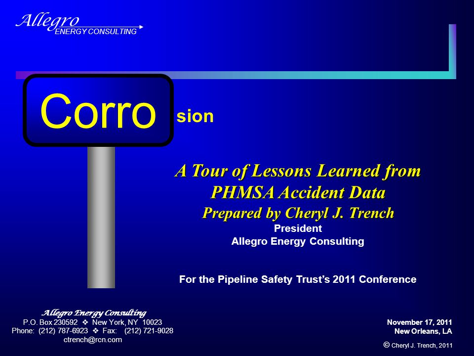 Allegro ENERGY CONSULTING Corro sion November 17, 2011 New Orleans, LA © Cheryl J. Trench, 2011 A Tour of Lessons Learned from PHMSA Accident Data Pre