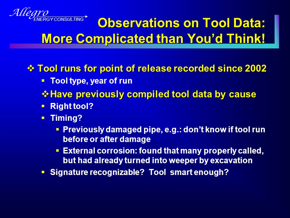 Allegro ENERGY CONSULTING Observations on Tool Data: More Complicated than You'd Think.