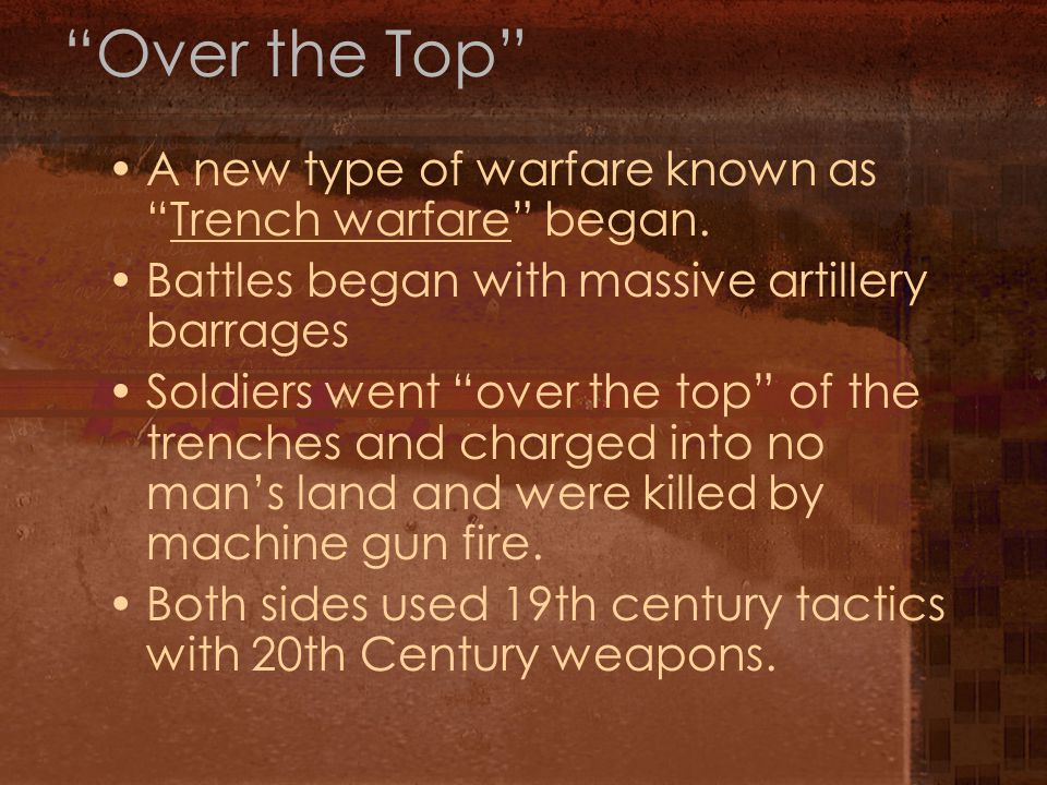 Over the Top A new type of warfare known as Trench warfare began.