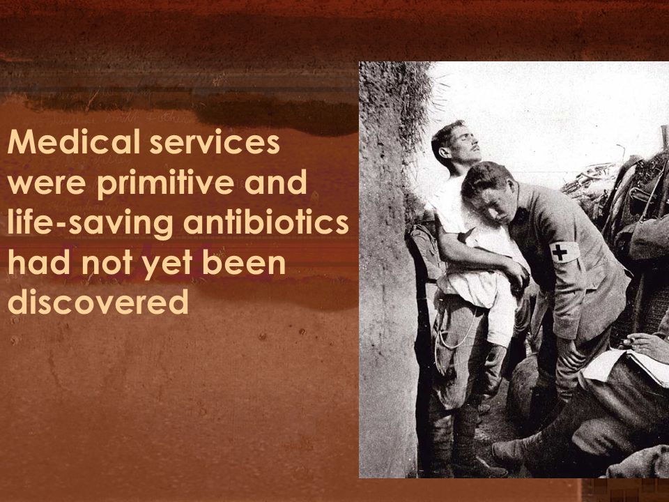 Medical services were primitive and life-saving antibiotics had not yet been discovered