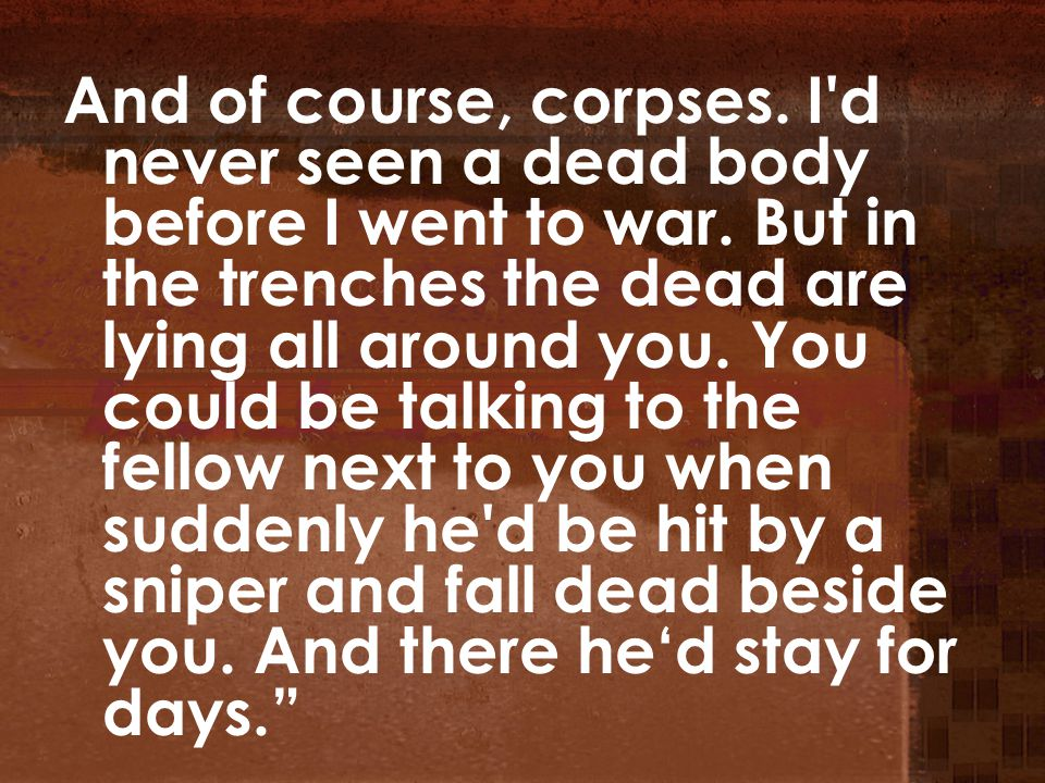 And of course, corpses.I d never seen a dead body before I went to war.