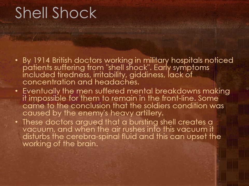 Shell Shock By 1914 British doctors working in military hospitals noticed patients suffering from shell shock .
