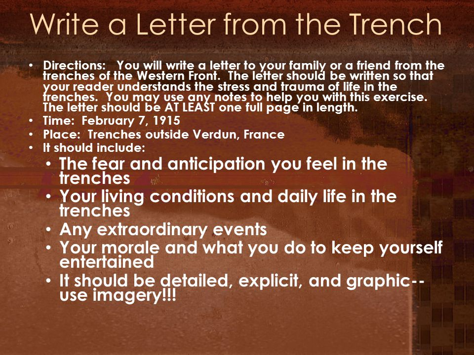 Write a Letter from the Trench Directions: You will write a letter to your family or a friend from the trenches of the Western Front.