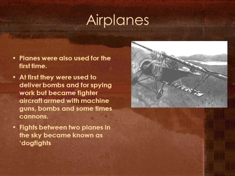 Airplanes Planes were also used for the first time.