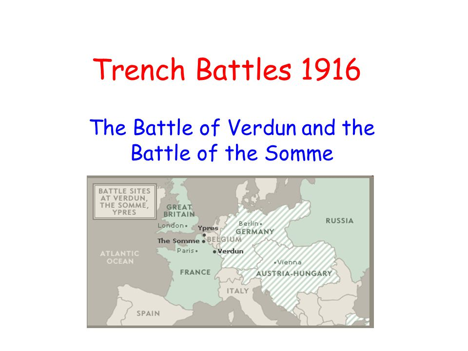 Trench Battles 1916 The Battle of Verdun and the Battle of the Somme