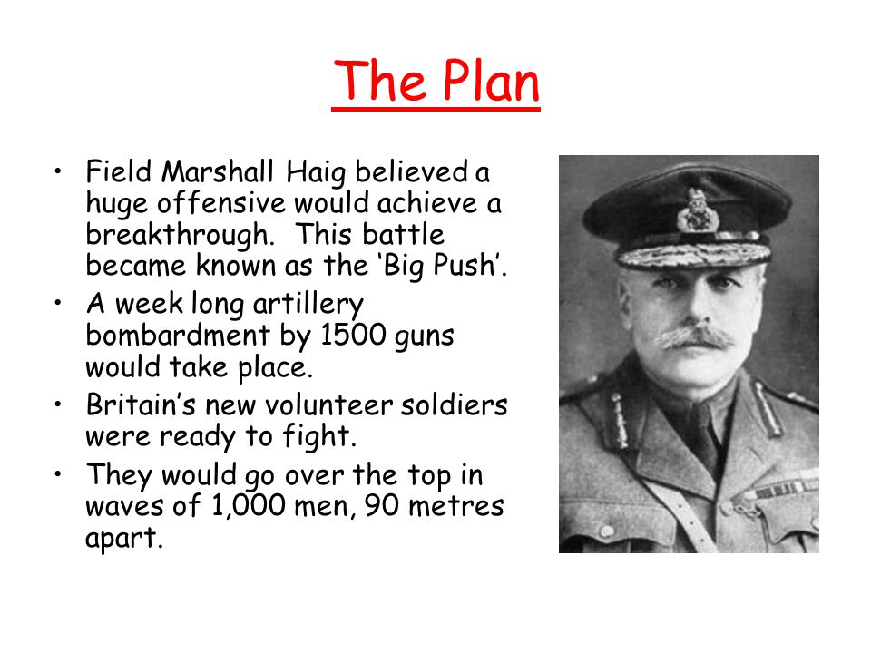 The Plan Field Marshall Haig believed a huge offensive would achieve a breakthrough.