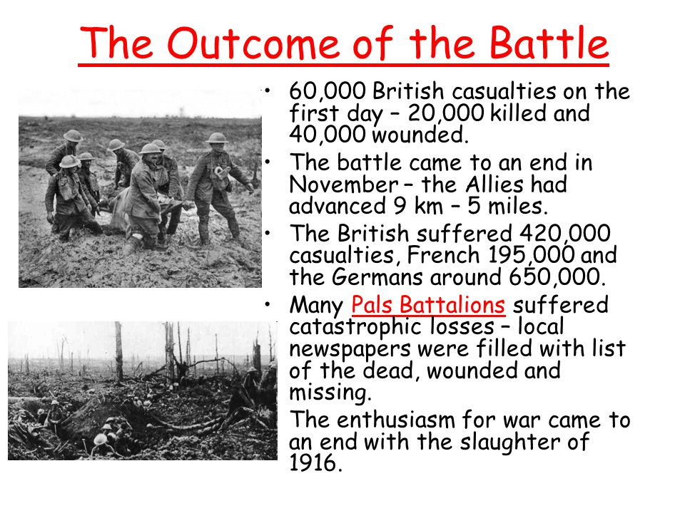 The Outcome of the Battle 60,000 British casualties on the first day – 20,000 killed and 40,000 wounded.