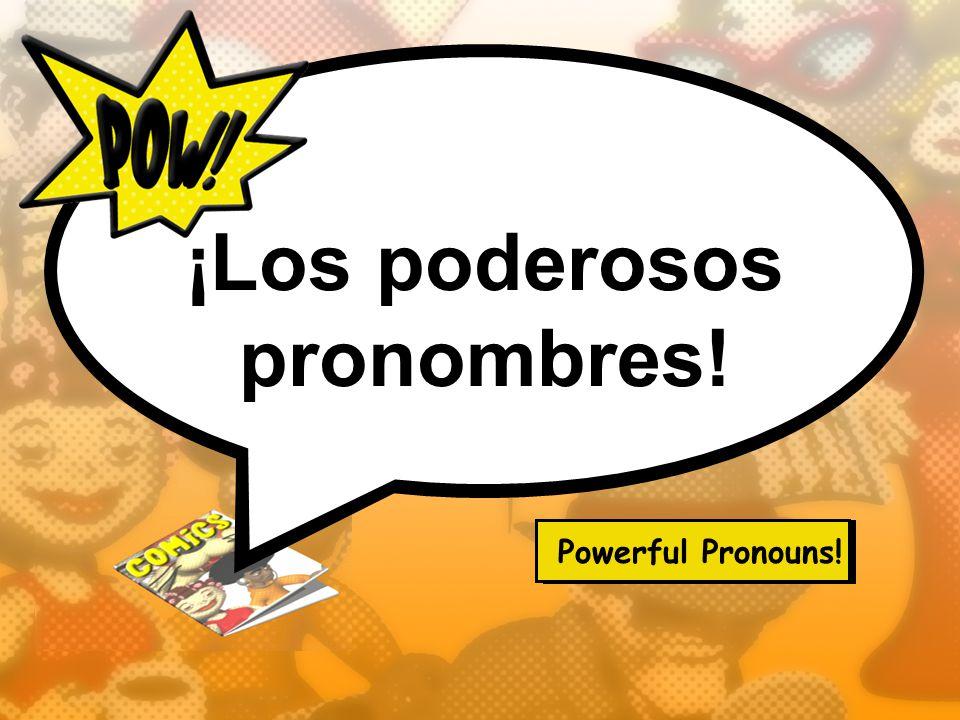 ¡Los poderosos pronombres! Powerful Pronouns!