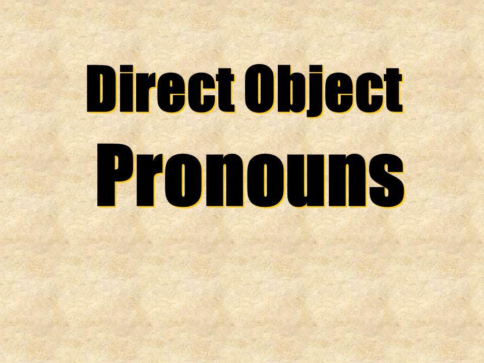 Direct Object Pronouns Direct Object Pronouns