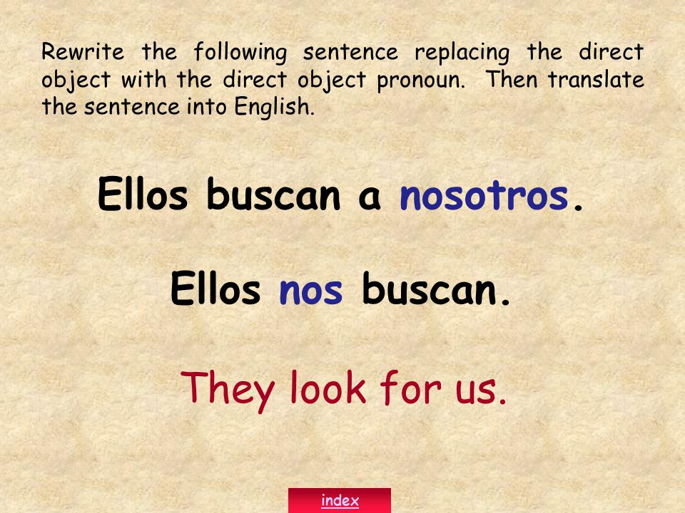 Rewrite the following sentence replacing the direct object with the direct object pronoun.