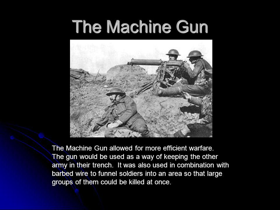 The Machine Gun The Machine Gun allowed for more efficient warfare.