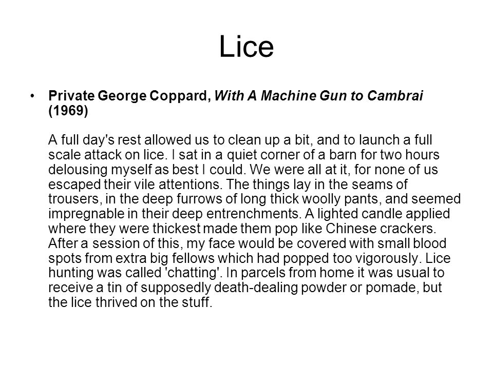 Lice Private George Coppard, With A Machine Gun to Cambrai (1969) A full day's rest allowed us to clean up a bit, and to launch a full scale attack on