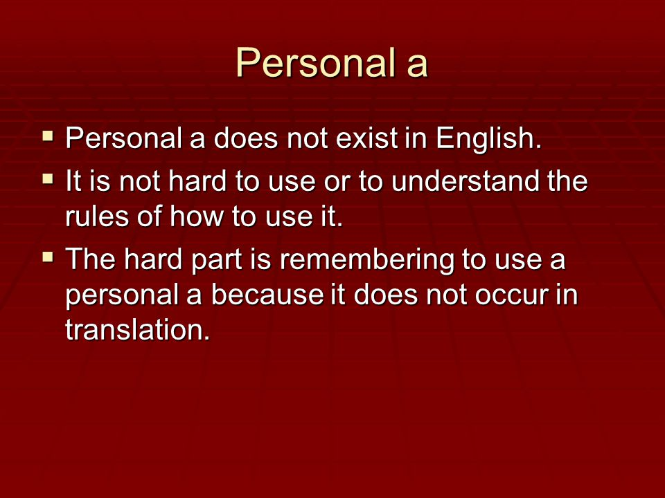 Personal a  Personal a does not exist in English.