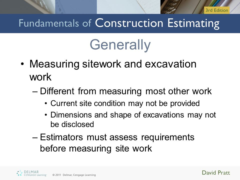 Greater Accuracy Formula used to calculate volume of excavation: –Usually sufficient –Some situations require more accuracy Example: pit and basement excavations