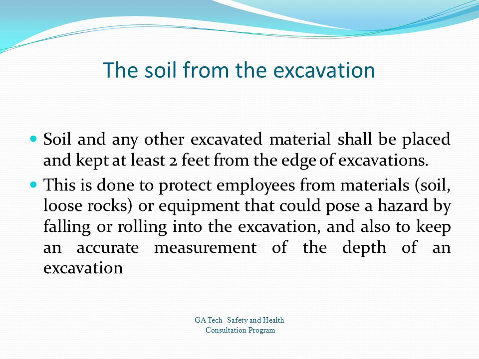 The soil from the excavation Soil and any other excavated material shall be placed and kept at least 2 feet from the edge of excavations.