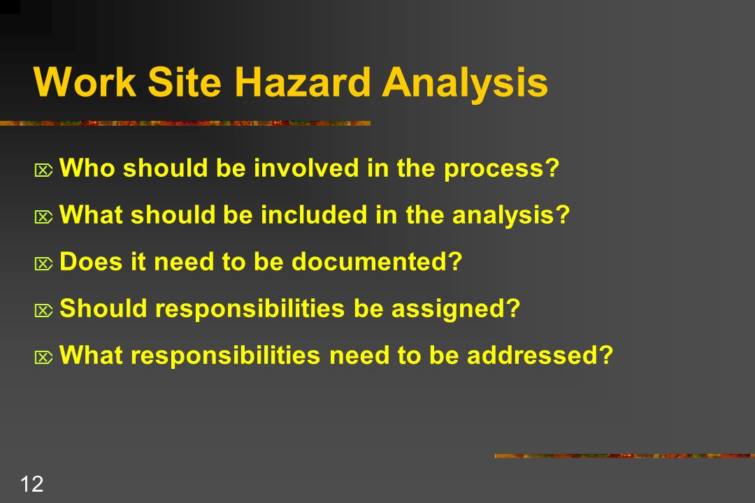 12 Work Site Hazard Analysis  Who should be involved in the process.
