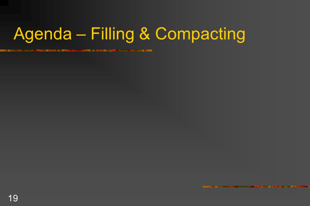 19 Agenda – Filling & Compacting