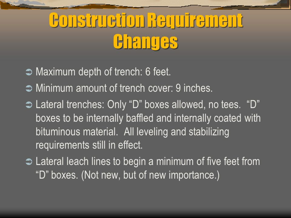 Construction Requirement Changes  Maximum depth of trench: 6 feet.