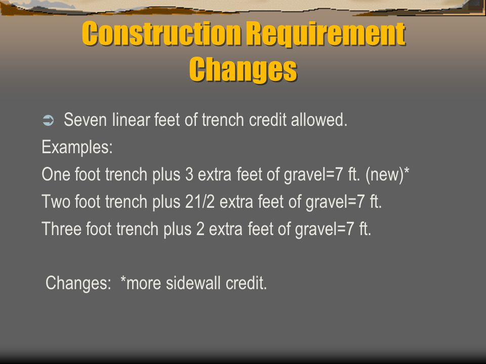 Construction Requirement Changes  Seven linear feet of trench credit allowed.