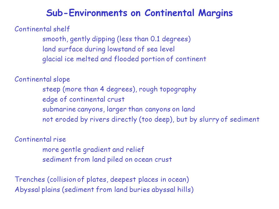 Sub-Environments on Continental Margins Continental shelf smooth, gently dipping (less than 0.1 degrees) land surface during lowstand of sea level gla