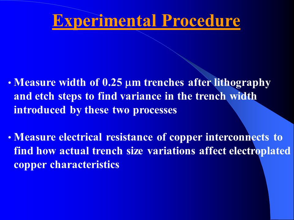 Experimental Procedure Measure width of 0.25  m trenches after lithography and etch steps to find variance in the trench width introduced by these tw