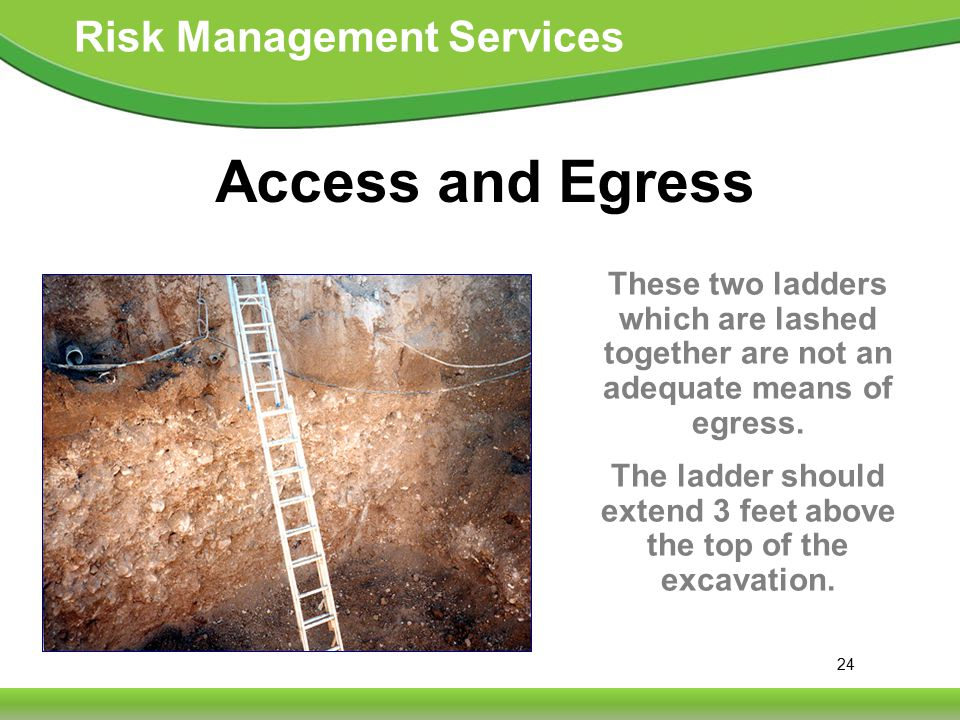 24 Risk Management Services Access and Egress These two ladders which are lashed together are not an adequate means of egress.