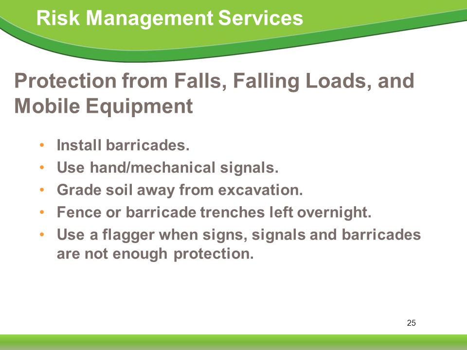25 Risk Management Services Protection from Falls, Falling Loads, and Mobile Equipment Install barricades.