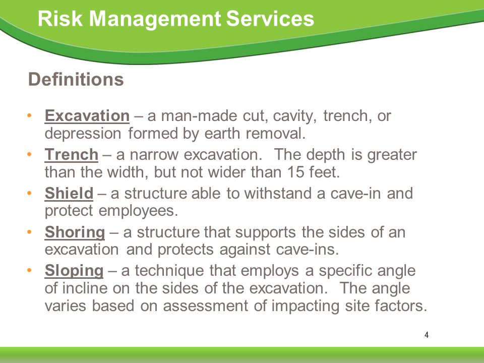 4 Risk Management Services Definitions Excavation – a man-made cut, cavity, trench, or depression formed by earth removal.
