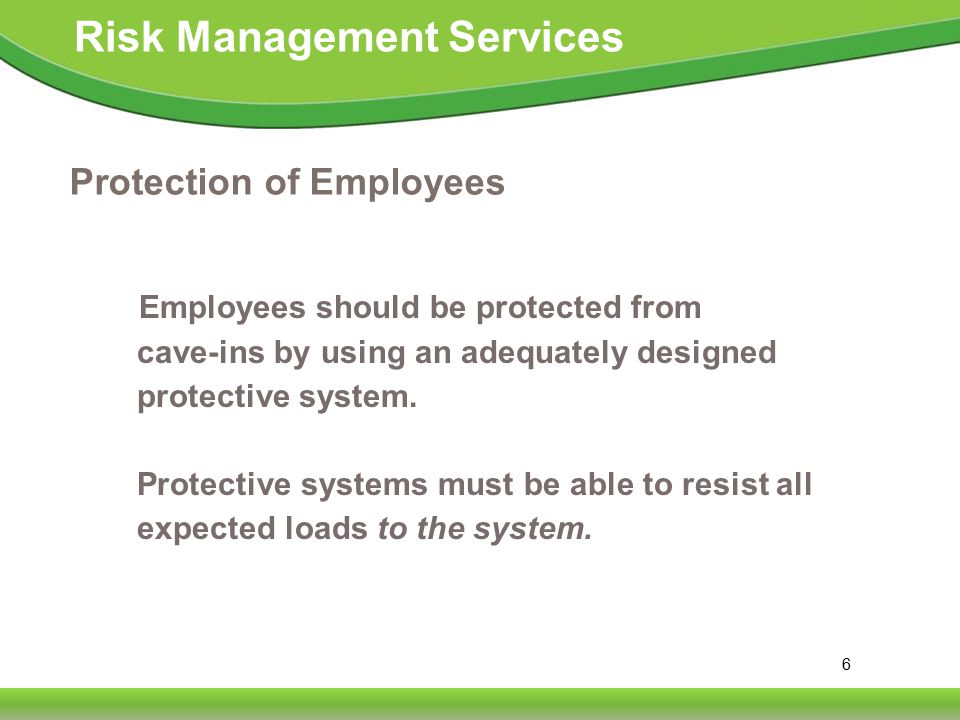 27 Risk Management Services Competent Person Must have had specific training in and be knowledgeable about:  Soils classification  The use of protective systems  The requirements of the standard Must be capable of identifying hazards, and authorized to immediately eliminate hazards.