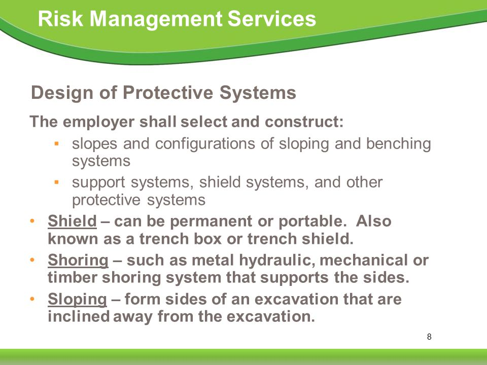 29 Risk Management Services Inspections of Excavations If the competent person finds evidence of a possible cave- in, indications of failure of protective systems, hazardous atmospheres, or other hazardous conditions: Exposed employees must be removed from the hazardous area.