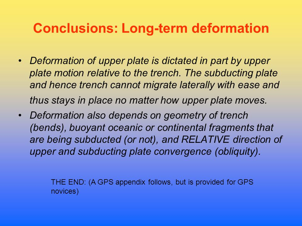 Conclusions: Long-term deformation Deformation of upper plate is dictated in part by upper plate motion relative to the trench.