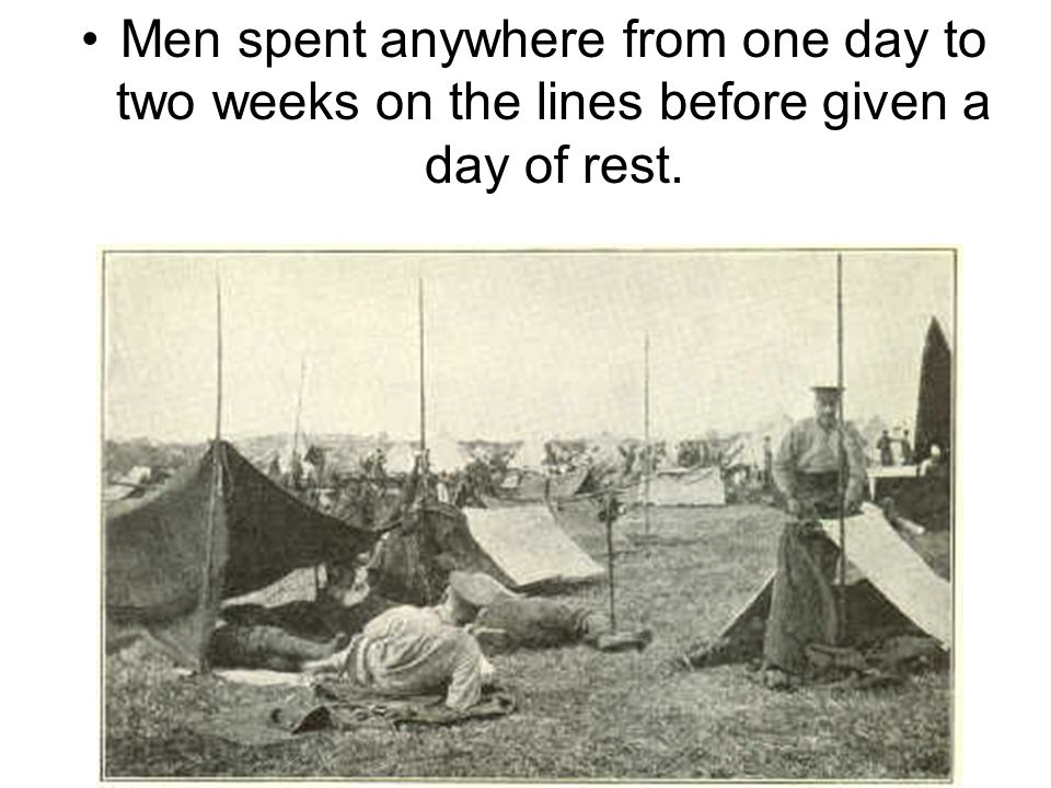 Men spent anywhere from one day to two weeks on the lines before given a day of rest.