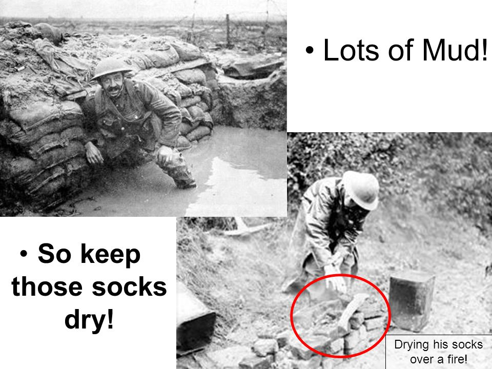 Lots of Mud! So keep those socks dry! Drying his socks over a fire!