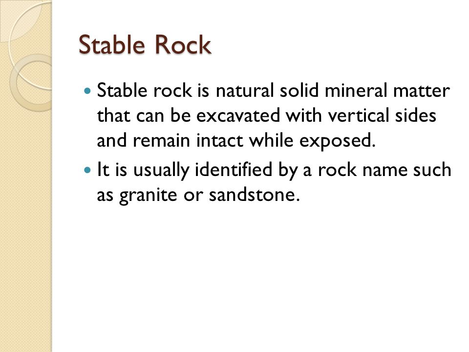 Stable Rock Stable rock is natural solid mineral matter that can be excavated with vertical sides and remain intact while exposed.