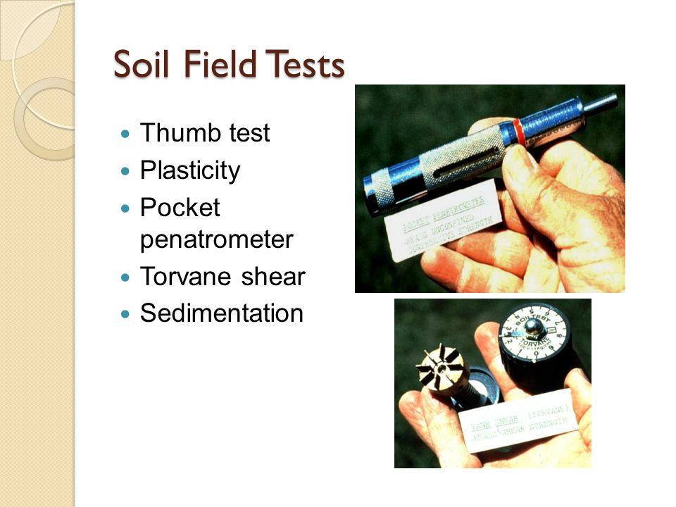 Soil Field Tests Thumb test Plasticity Pocket penatrometer Torvane shear Sedimentation
