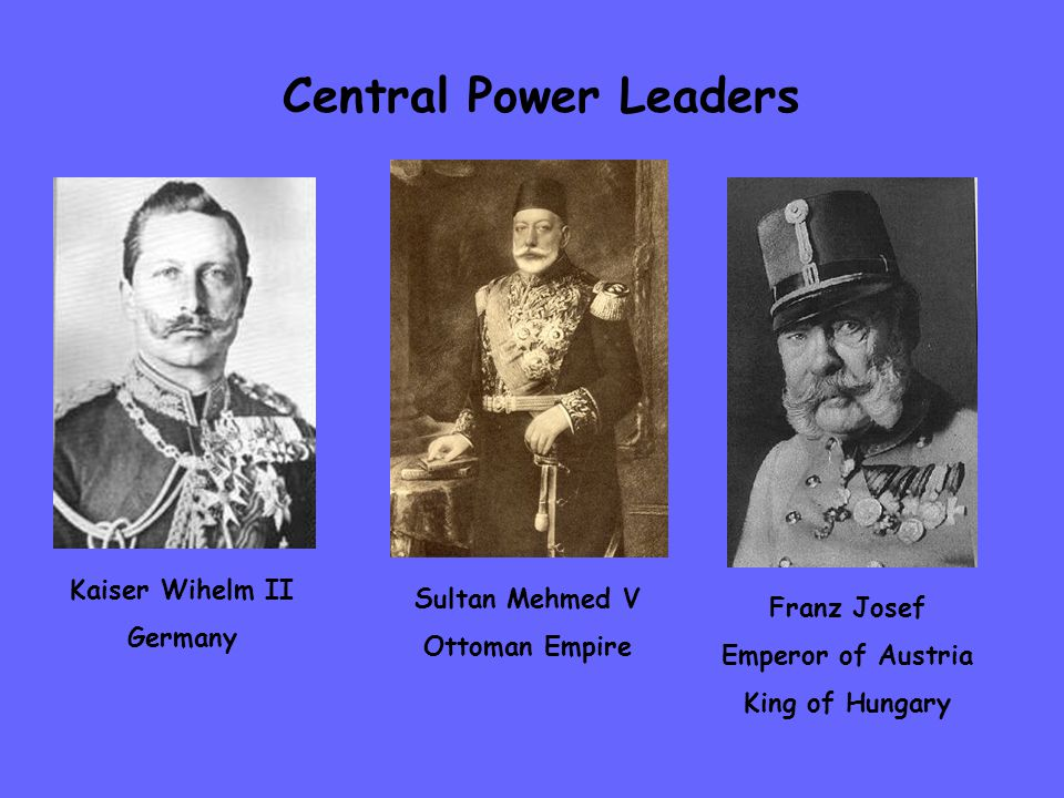 Kaiser Wihelm II Germany Franz Josef Emperor of Austria King of Hungary Central Power Leaders Sultan Mehmed V Ottoman Empire