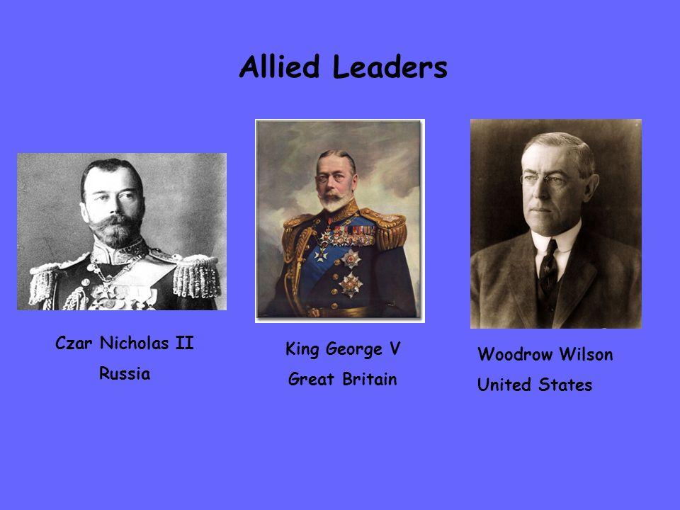 Allied Leaders Czar Nicholas II Russia King George V Great Britain Woodrow Wilson United States