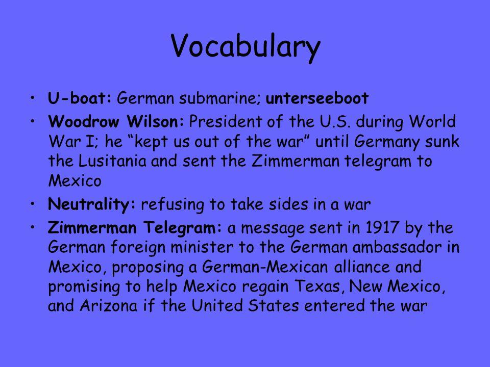 Vocabulary U-boat: German submarine; unterseeboot Woodrow Wilson: President of the U.S.