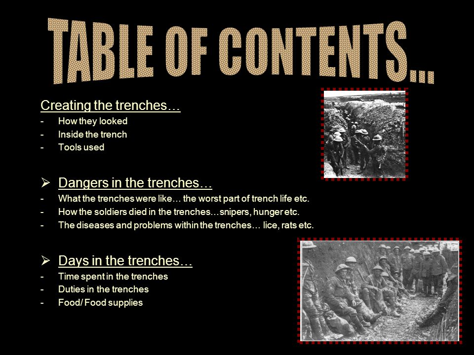 Creating the trenches… -How they looked -Inside the trench -Tools used  Dangers in the trenches… -What the trenches were like… the worst part of trench life etc.