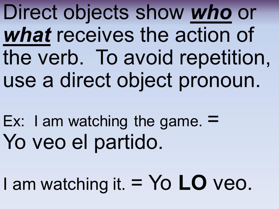 1.Put the D.O.pronouns BEFORE a conjugated verb. los Ex: Yo los pego.