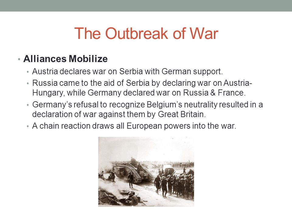 The Outbreak of War Alliances Mobilize Austria declares war on Serbia with German support.