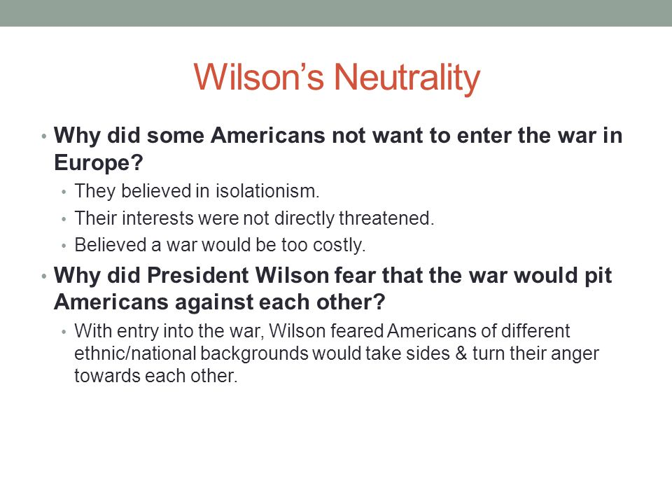 Wilson's Neutrality Why did some Americans not want to enter the war in Europe.